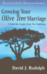 Growing Your Olive Tree Marriage: A Guide for Couples from Two Traditions - David J. Rudolph