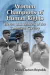 Women Champions of Human Rights: Eleven U.S. Leaders of the Twentieth Century - Moira Davison Reynolds