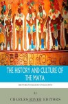 The World's Greatest Civilizations: The History and Culture of the Maya - Charles River Editors