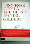 Tropezar con la felicidad/ Stumbling on Happiness (Spanish Edition) - Daniel Gilbert, Verónica Canales