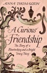 A Curious Friendship: The Story of a Bluestocking and a Bright Young Thing - Anna Thomasson