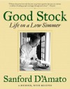 Good Stock: Life on a Low Simmer - Sanford D'Amato, Bob Spitz, Kevin J. Miyazaki