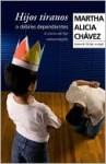 Hijos tiranos o debiles dependientes - Martha Chavez