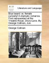 Blue Beard: Or, Female Curiosity! a Dramatic Romance. First Represented at the Theatre-Royal, Drury-Lane. by George Colman, Jun - George Colman