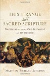 This Strange and Sacred Scripture: Wrestling with the Old Testament and Its Oddities - Matthew Richard Schlimm