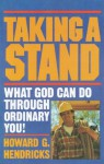 Taking a Stand: What God Can Do Through Ordinary You - Howard G. Hendricks