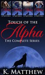 Touch of the Alpha: The Complete Series - K Matthew