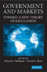 Government and Markets: Toward a New Theory of Regulation - Edward Balleisen, David Moss