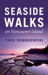 Seaside Walks on Vancouver Island - Theo Dombrowski