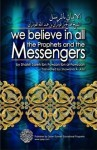 We Believe In All The Prophets and Messengers - Saalih ibn Fawzaan al-Fawzaan, Shawana A. Aziz