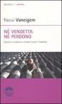 Né vendetta né perdono. Giustizia moderna e crimini contro l'umanità - Raoul Vaneigem