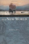 The Old Religion in a New World: The History of North American Christianity - Mark A. Noll