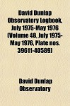 David Dunlap Observatory Logbook, July 1975-May 1976 (Volume 48, July 1975-May 1976, Plate Nos. 39611-40589) - David Dunlap Observatory