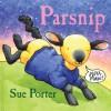 Parsnip: A Lift-the-Flap Book - Sue Porter