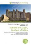 Isabella of Aragon, Duchess of Milan - Frederic P. Miller, Agnes F. Vandome, John McBrewster