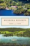 Muskoka Resorts: Then and Now - Hind Andrew, Maria Da Silva, Maria Silva