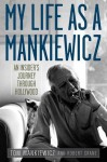 My Life as a Mankiewicz: An Insider's Journey through Hollywood (Screen Classics) - Tom Mankiewicz, Robert J. Crane