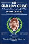 The Shallow Grave: A Memoir Of The Spanish Civil War - Walter Gregory, David Morris, Anthony Peters