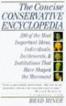 The Concise Conservative Encyclopedia: 200 of the Most Important Ideas, Individuals, Incitements, and Institutions That Have Shaped the Movement - Brad Miner