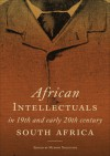 African Intellectuals in 19th and Early 20th Century South Africa - Mcebisi Ndletyana
