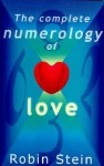 The Complete Numerology Of Love - Robin Stein