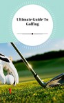 The Golf Bible - Ultimate Guide To Golfing - MICHAEL THOMAS