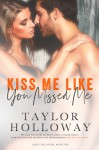 Kiss Me Like You Missed Me - Taylor Holloway