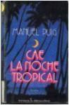 Cae la Noche Tropical - Manuel Puig