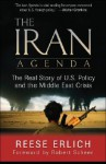 The Iran Agenda: The Real Story of U.S. Policy and the Middle East Crisis - Reese Erlich