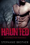 Haunted - A Stepbrother Romance - Stephanie Brother
