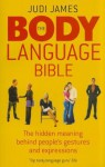 The Body Language Bible: The hidden meaning behind people's gestures and expressions - Judi James
