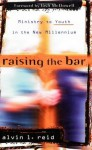 Raising the Bar: Ministry to Youth in the New Millennium - Alvin Reid