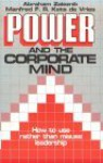 Power And The Corporate Mind - Abraham Zaleznik