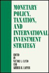 Monetary Policy, Taxation, And International Investment Strategy - Victor A. Canto