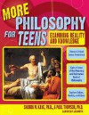 More Philosophy for Teens: Examining Reality and Knowledge - Sharon M. Kaye, Paul Thomson