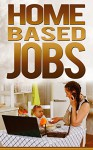Home Based Jobs (Job Search Book 7) - John Wood