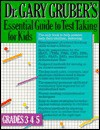 Dr. Gary Gruber's Essential Guide to Test Taking for Kids, Grades 3, 4, & 5 - Gary R. Gruber