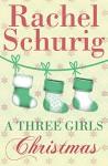 A Three Girls Christmas: A Three Girls Short Story - Rachel Schurig