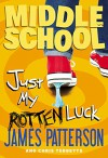 Middle School: Just My Rotten Luck - James Patterson, Chris Tebbetts, Laura Park