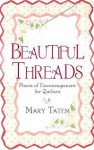 Beautiful Threads: Pieces of Encouragement for Quilters - Mary Tatem