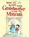 How to Take Your Grandmother to the Museum - Lois Wyse, Marie-Louise Gay, Molly Rose Goldman