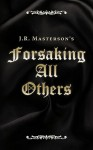 Forsaking All Others - J.R. Masterson