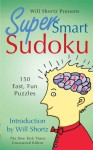 Will Shortz Presents Super Smart Sudoku: 150 Fun Puzzles - Will Shortz