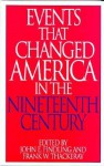 Events That Changed America in the Nineteenth Century - Frank W. Thackeray