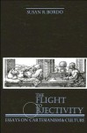The Flight to Objectivity: Essays on Cartesianism and Culture - Susan Bordo