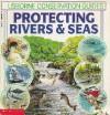 Protecting Rivers & Seas (Usborne Conservation Guides) - Kamini Khanduri, Steven Kirk, Peter Chesterton, Peter Bull