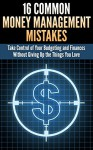16 Common Money Management Mistakes: Take Control of Your Budgeting and Finances Without Giving Up the Things You Love (Money Management And Budgeting- Personal Money Management Series) - Michael Manning