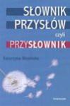 Słownik przysłów czyli Przysłownik : pochodzenie, znaczenie, zastosowanie - Katarzyna. Mosiołek-Kłosińska