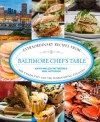 Baltimore Chef's Table: Extraordinary Recipes from Charm City and the Surrounding Counties - Kathy Wielech Patterson, Neal Patterson, Kevin Carpenter Maher