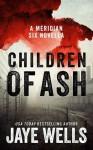 Children of Ash - Jaye Wells